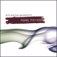 -Atlantis Quartet -Again To Soon -2007
