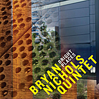 -Bryan Nichols Quintet -Bright Places -2011